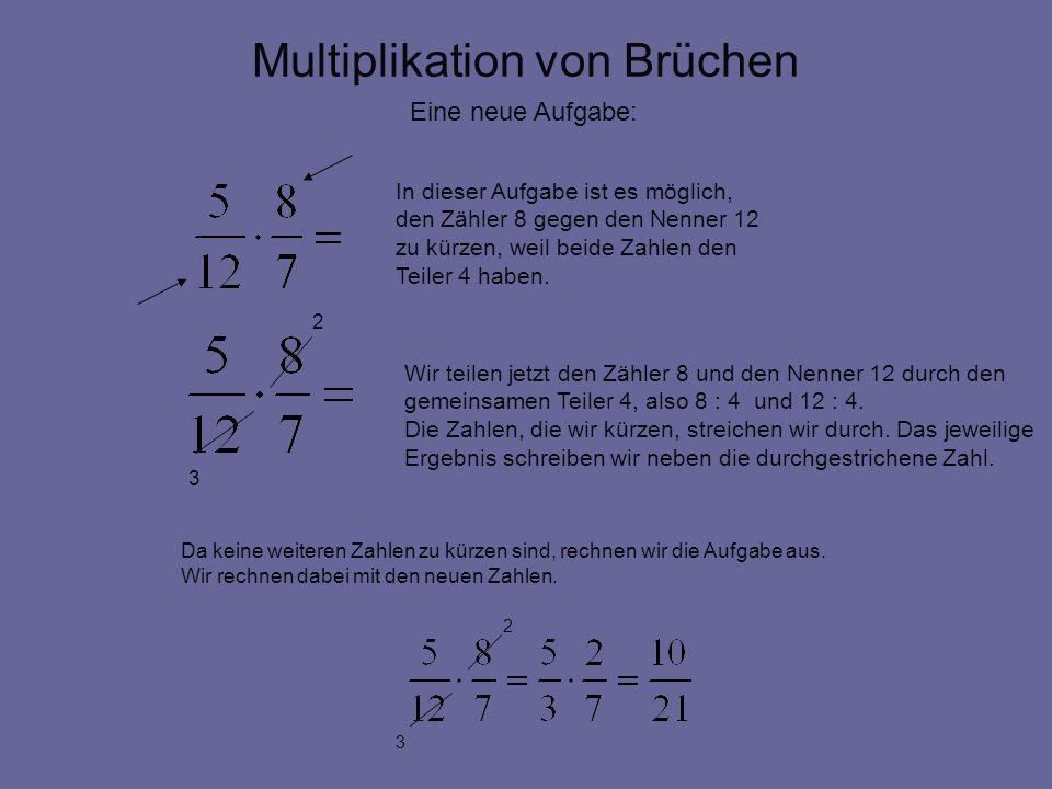 Multiplikation von Brüchen Da keine weiteren Zahlen zu kürzen sind, rechnen wir die Aufgabe aus. Wir rechnen dabei mit den neuen Zahlen. Eine neue Auf
