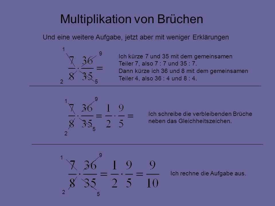 Multiplikation von Brüchen Und eine weitere Aufgabe, jetzt aber mit weniger Erklärungen 1 1 5 5 2 9 9 2 9 1 2 5 Ich kürze 7 und 35 mit dem gemeinsamen