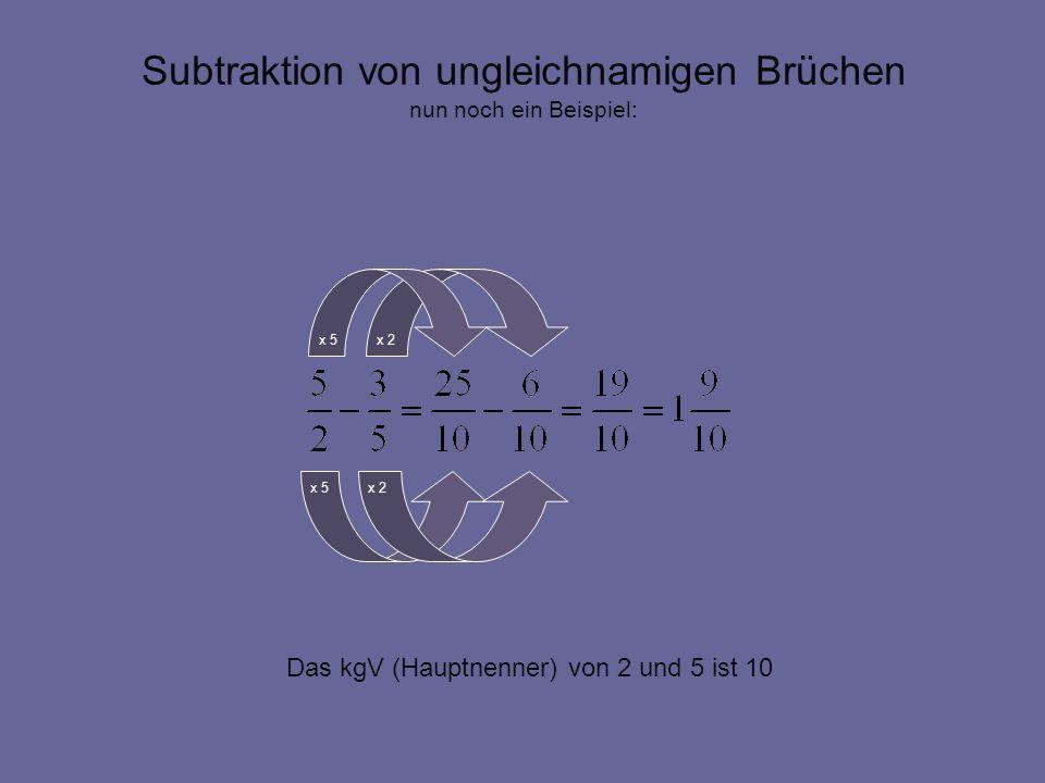 Subtraktion von ungleichnamigen Brüchen nun noch ein Beispiel: x 2 x 5 Das kgV (Hauptnenner) von 2 und 5 ist 10