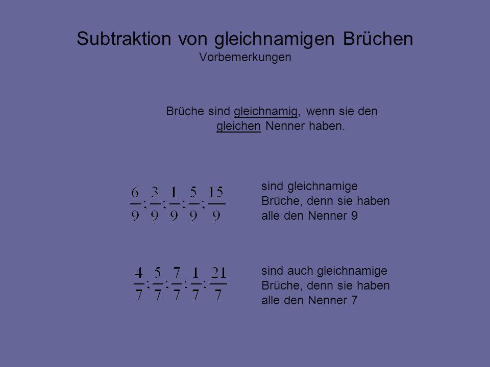 Subtraktion von gleichnamigen Brüchen ein Beispiel Zähler Regel: Gleichnamige Brüche werden subtrahiert, indem man von dem Zähler des ersten Bruches die nachfolgenden Zähler subtrahiert und den jeweiligen Nenner beibehält.