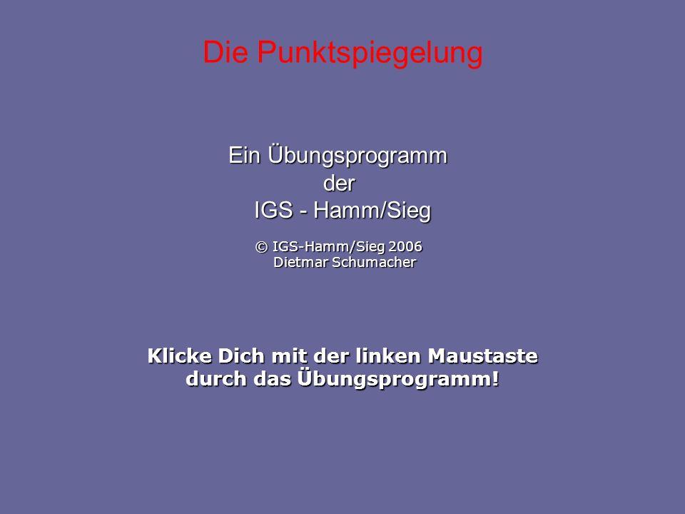 Klicke Dich mit der linken Maustaste durch das Übungsprogramm! Ein Übungsprogramm der IGS - Hamm/Sieg © IGS-Hamm/Sieg 2006 Dietmar Schumacher Dietmar