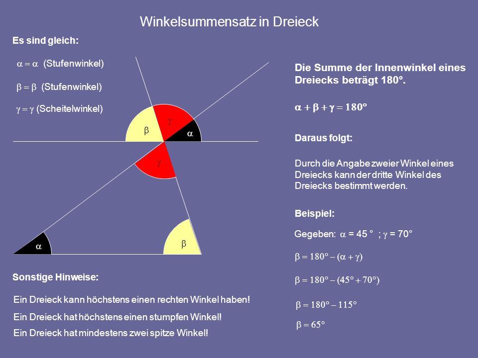 Winkelsummensatz in Dreieck Die Summe der Innenwinkel eines Dreiecks beträgt 180°. Daraus folgt: Durch die Angabe zweier Winkel eines Dreiecks kann de