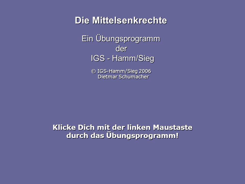 Klicke Dich mit der linken Maustaste durch das Übungsprogramm! Die Mittelsenkrechte Ein Übungsprogramm der IGS - Hamm/Sieg © IGS-Hamm/Sieg 2006 Dietma