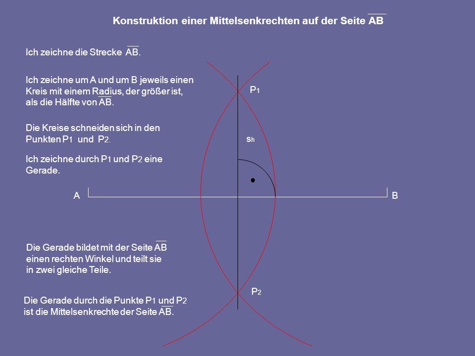 AB P1P1 P2P2 Die Kreise schneiden sich in den Punkten P 1 und P 2. Ich zeichne durch P 1 und P 2 eine Gerade. Die Gerade bildet mit der Seite AB einen