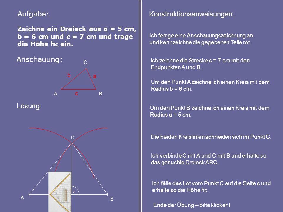 Zeichne ein Dreieck aus a = 5 cm, b = 6 cm und c = 7 cm und trage die Höhe h c ein.