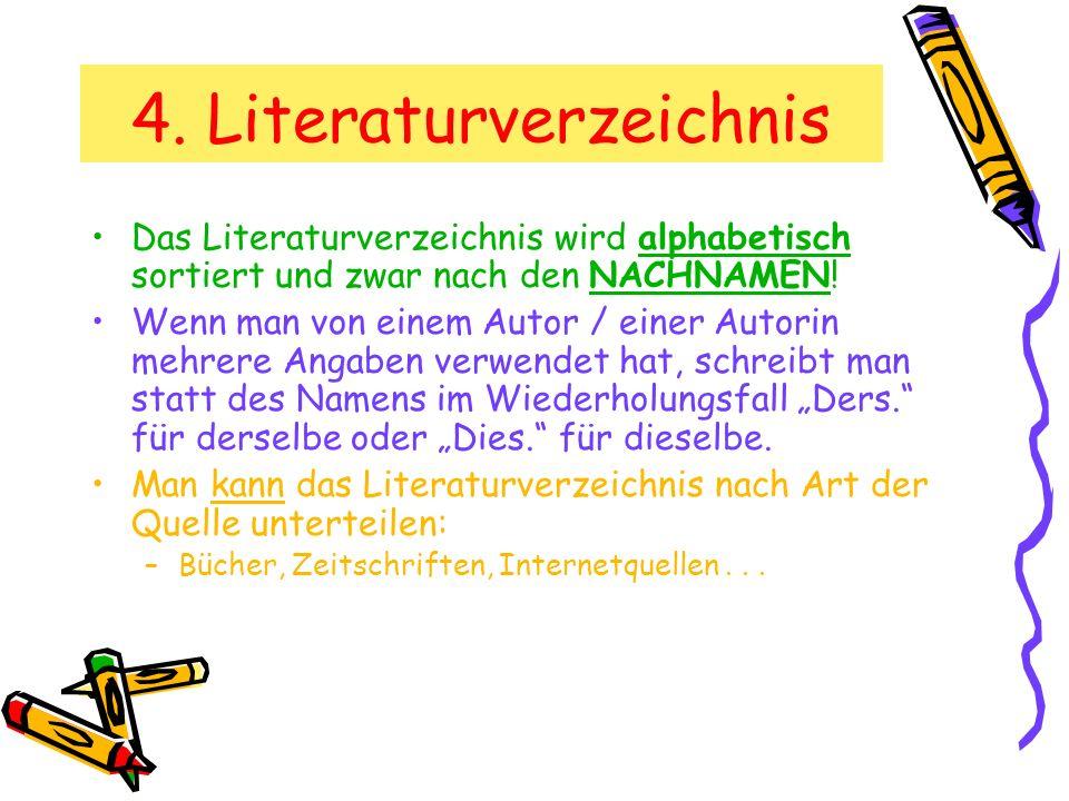 4. Literaturverzeichnis Das Literaturverzeichnis wird alphabetisch sortiert und zwar nach den NACHNAMEN! Wenn man von einem Autor / einer Autorin mehr