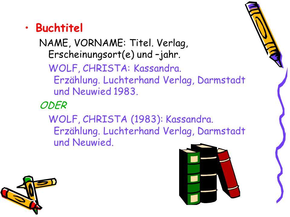 Buchtitel NAME, VORNAME: Titel. Verlag, Erscheinungsort(e) und –jahr. WOLF, CHRISTA: Kassandra. Erzählung. Luchterhand Verlag, Darmstadt und Neuwied 1