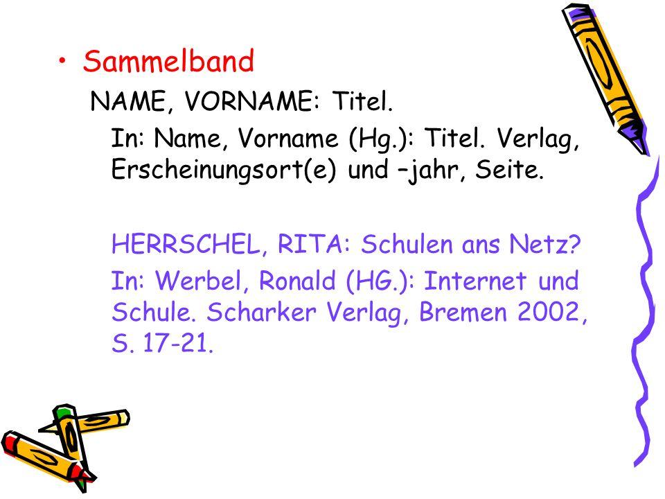 Sammelband NAME, VORNAME: Titel. In: Name, Vorname (Hg.): Titel. Verlag, Erscheinungsort(e) und –jahr, Seite. HERRSCHEL, RITA: Schulen ans Netz? In: W