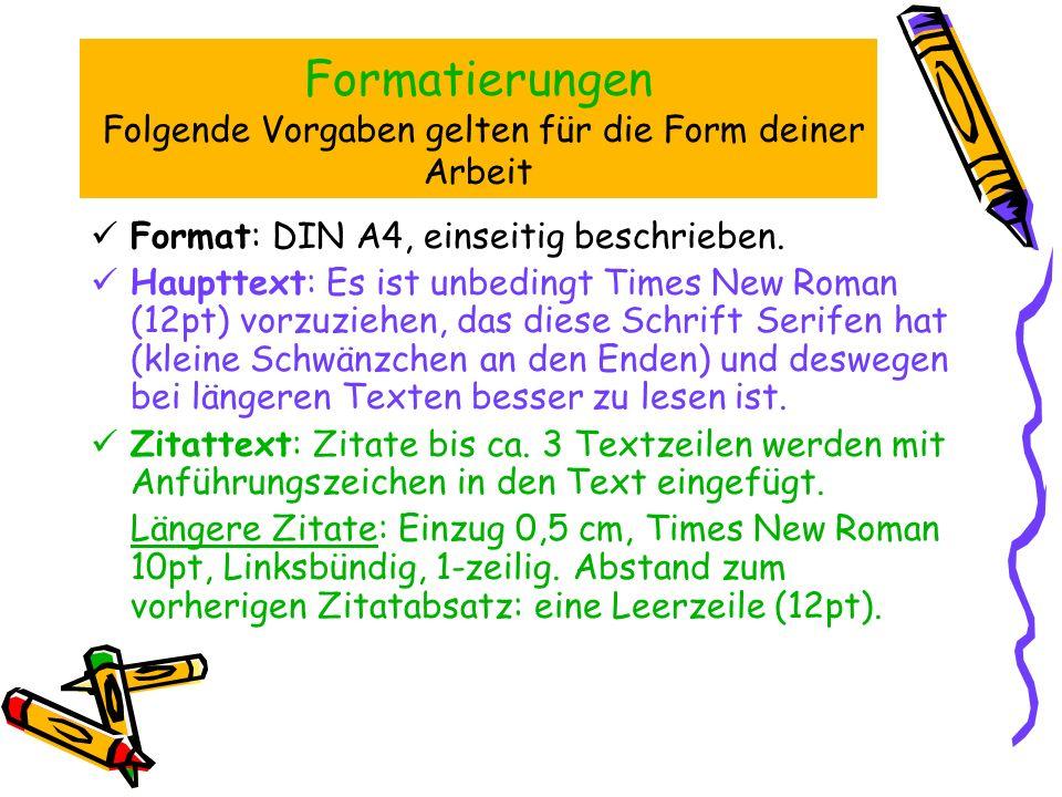 Formatierungen Folgende Vorgaben gelten für die Form deiner Arbeit Format: DIN A4, einseitig beschrieben. Haupttext: Es ist unbedingt Times New Roman