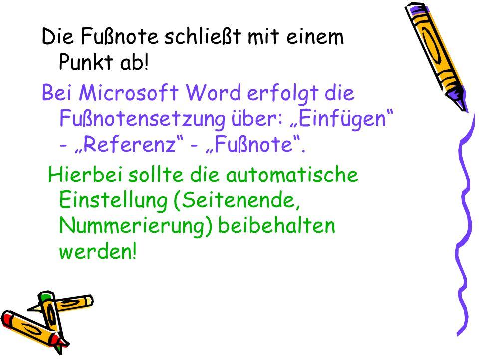 Die Fußnote schließt mit einem Punkt ab! Bei Microsoft Word erfolgt die Fußnotensetzung über: Einfügen - Referenz - Fußnote. Hierbei sollte die automa