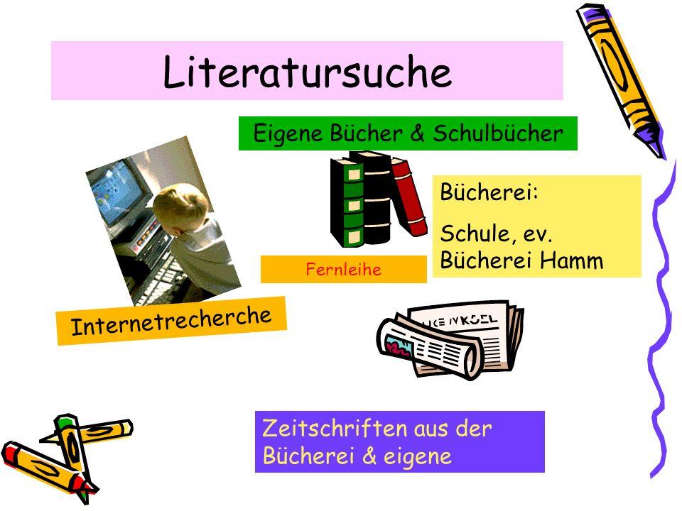 Literatursuche Internetrecherche Bücherei: Schule, ev. Bücherei Hamm Eigene Bücher & Schulbücher Zeitschriften aus der Bücherei & eigene Fernleihe