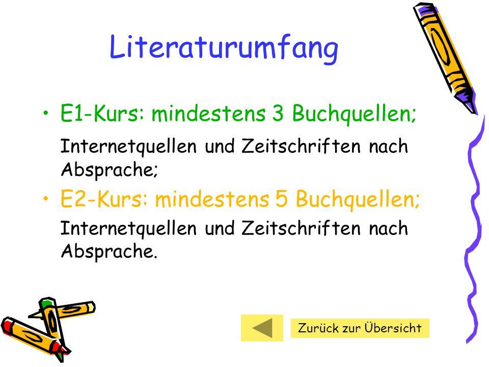 Literaturumfang E1-Kurs: mindestens 3 Buchquellen; Internetquellen und Zeitschriften nach Absprache; E2-Kurs: mindestens 5 Buchquellen; Internetquelle