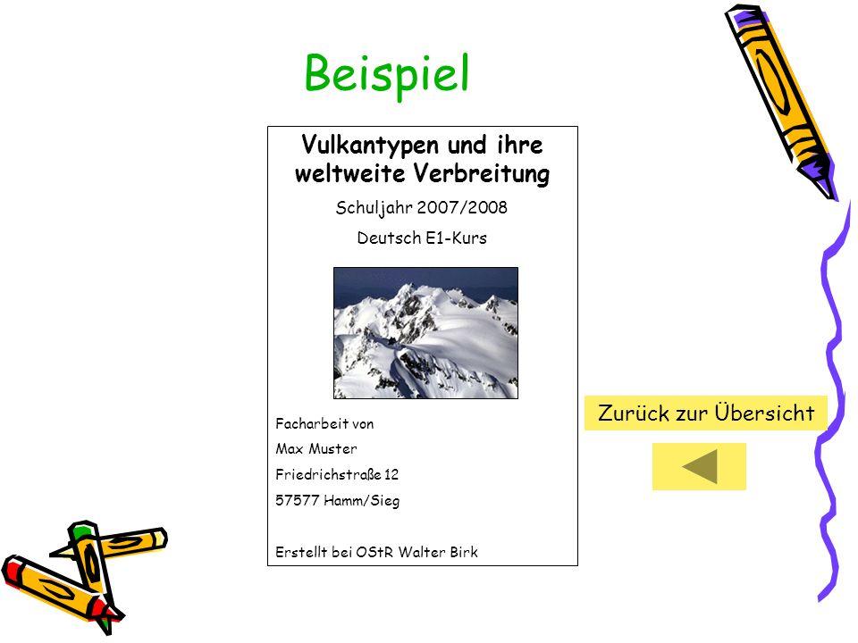 Beispiel Vulkantypen und ihre weltweite Verbreitung Schuljahr 2007/2008 Deutsch E1-Kurs Facharbeit von Max Muster Friedrichstraße 12 57577 Hamm/Sieg E