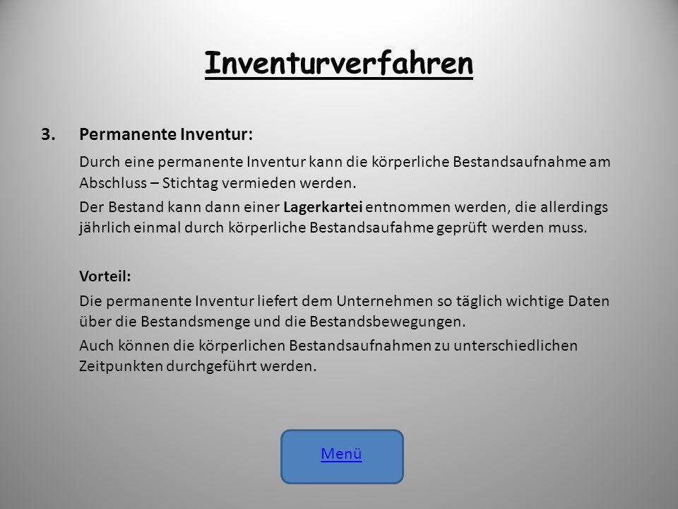 Inventurverfahren 3.Permanente Inventur: Durch eine permanente Inventur kann die körperliche Bestandsaufnahme am Abschluss – Stichtag vermieden werden