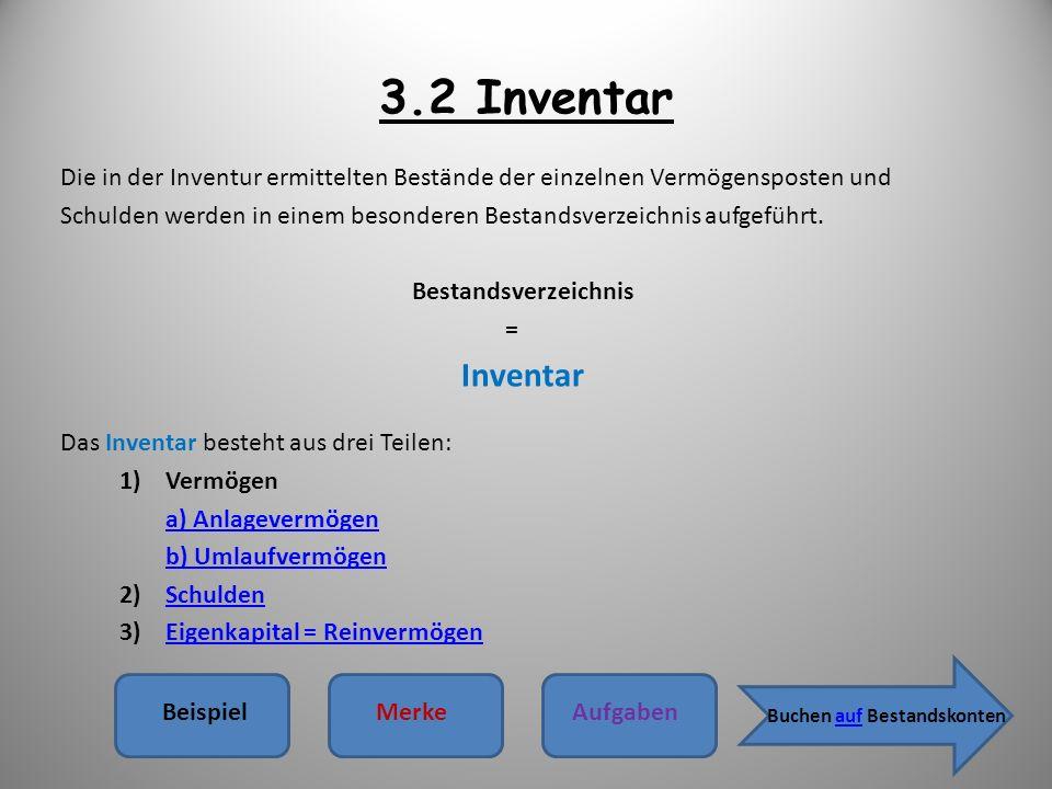 3.2 Inventar Die in der Inventur ermittelten Bestände der einzelnen Vermögensposten und Schulden werden in einem besonderen Bestandsverzeichnis aufgef
