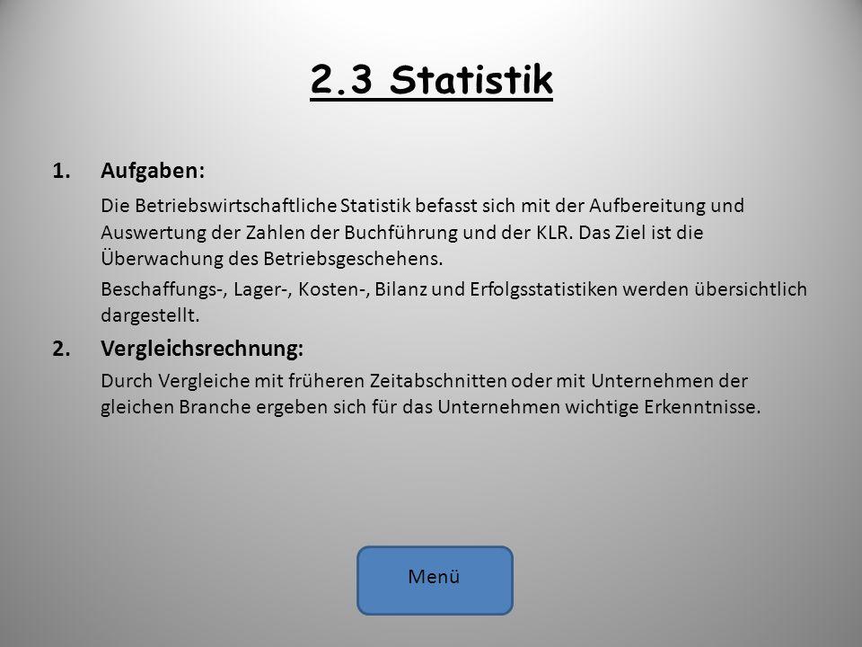 2.3 Statistik 1.Aufgaben: Die Betriebswirtschaftliche Statistik befasst sich mit der Aufbereitung und Auswertung der Zahlen der Buchführung und der KL