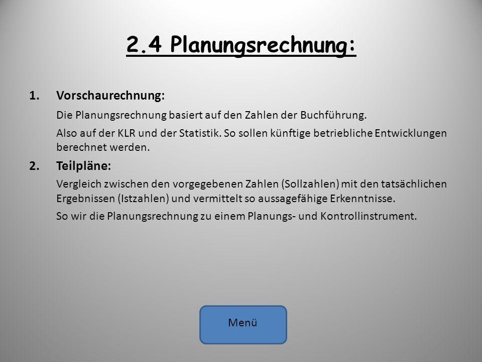 2.4 Planungsrechnung: 1.Vorschaurechnung: Die Planungsrechnung basiert auf den Zahlen der Buchführung. Also auf der KLR und der Statistik. So sollen k