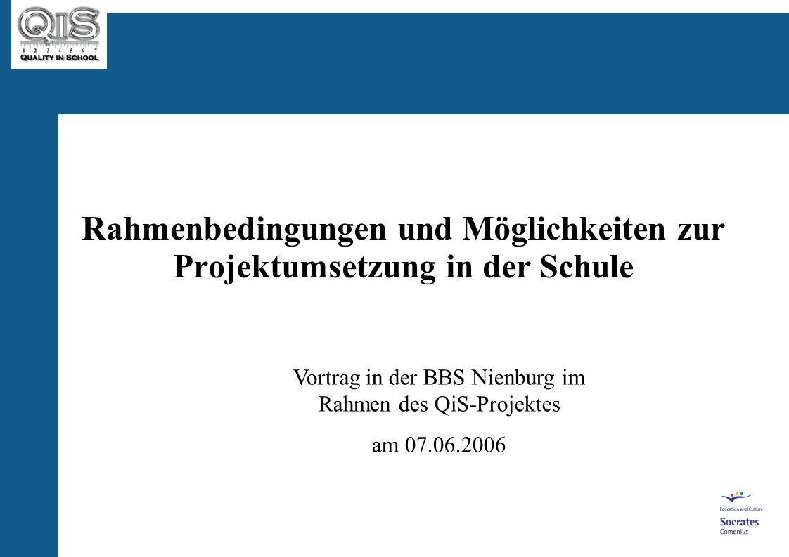 Rahmenbedingungen und Möglichkeiten zur Projektumsetzung in der Schule Vortrag in der BBS Nienburg im Rahmen des QiS-Projektes am 07.06.2006