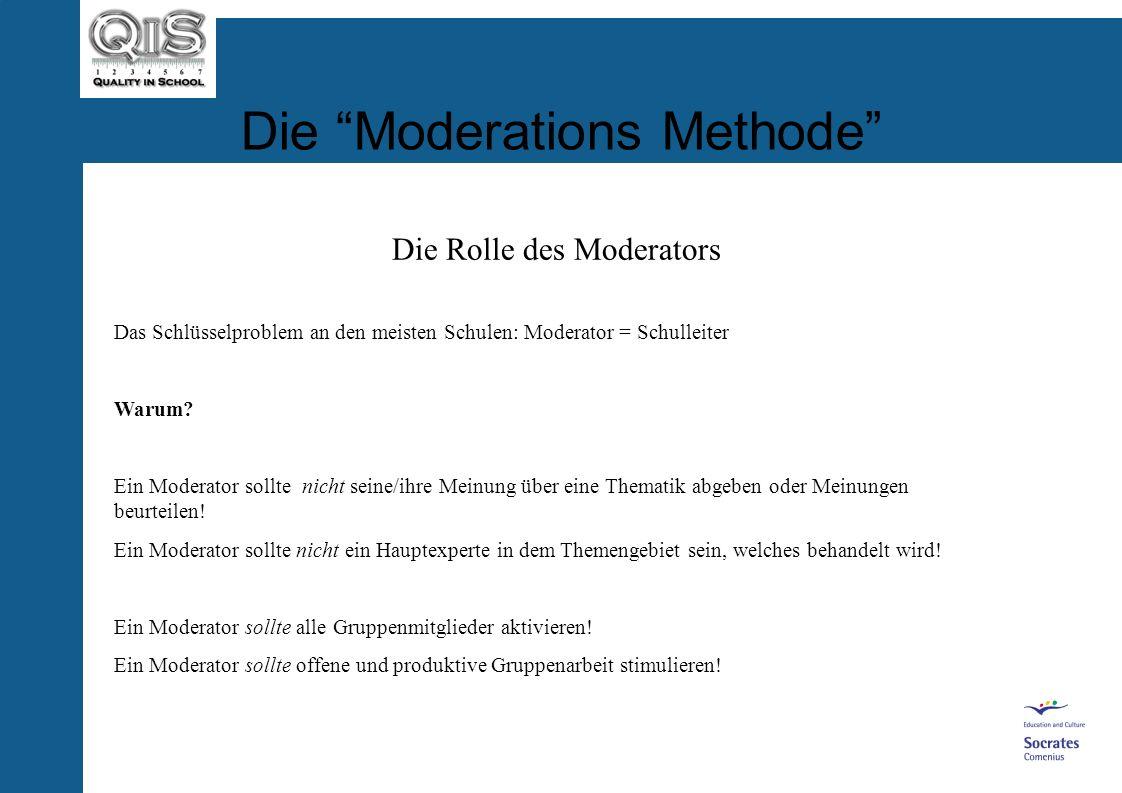 Die Moderations Methode Die Rolle des Moderators Das Schlüsselproblem an den meisten Schulen: Moderator = Schulleiter Warum.
