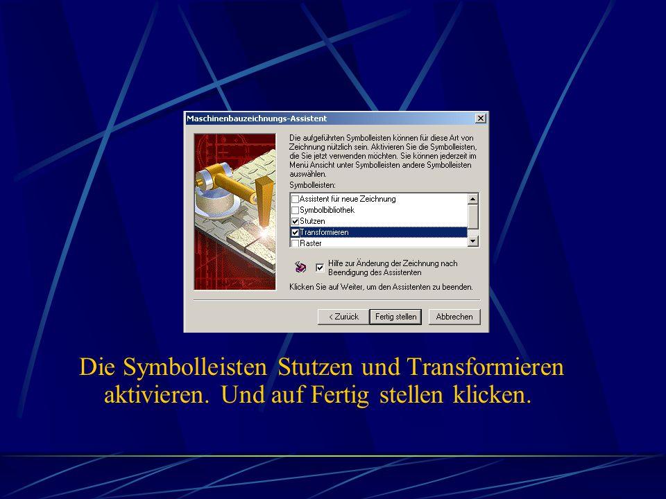 Die Symbolleisten Stutzen und Transformieren aktivieren. Und auf Fertig stellen klicken.