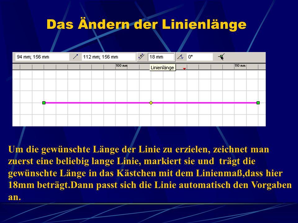 Das Ändern der Linienlänge Um die gewünschte Länge der Linie zu erzielen, zeichnet man zuerst eine beliebig lange Linie, markiert sie und trägt die ge