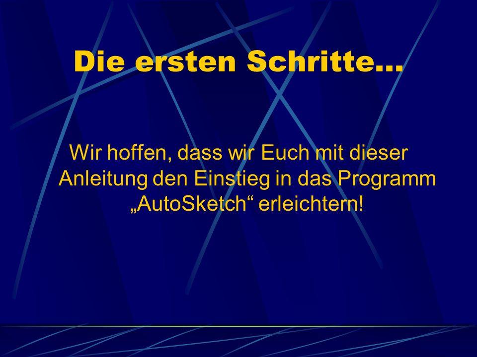 Um das Programm AutoSketch auf zu rufen geht man auf das Symbol AutoSketch auf dem Desktop und startet es mit einem Doppelklick!