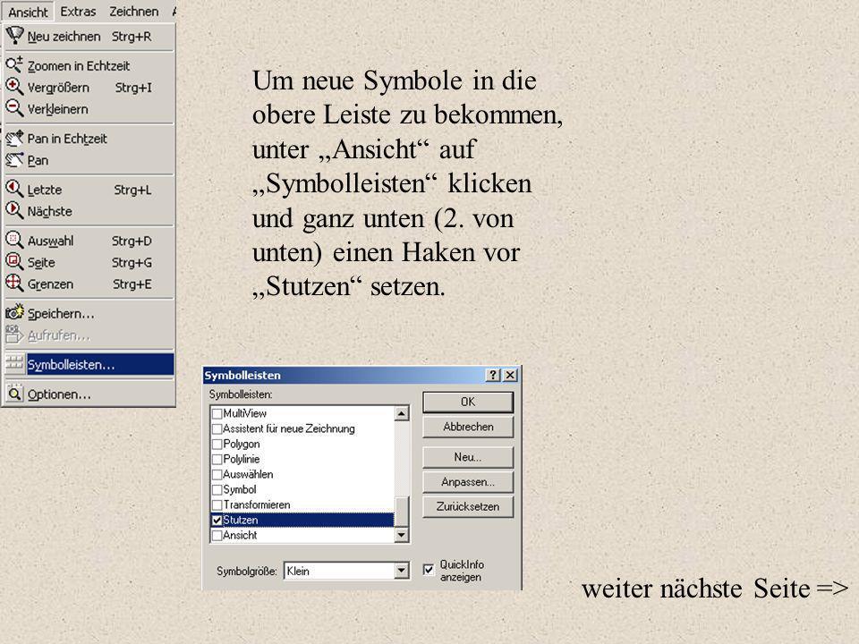Um neue Symbole in die obere Leiste zu bekommen, unter Ansicht auf Symbolleisten klicken und ganz unten (2. von unten) einen Haken vor Stutzen setzen.
