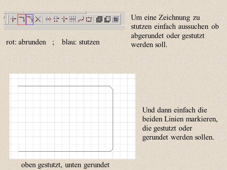 Um eine Zeichnung zu stutzen einfach aussuchen ob abgerundet oder gestutzt werden soll. rot: abrunden ; blau: stutzen Und dann einfach die beiden Lini