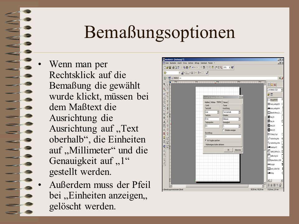 Bemaßungsoptionen Wenn man per Rechtsklick auf die Bemaßung die gewählt wurde klickt, müssen bei dem Maßtext die Ausrichtung die Ausrichtung auf Text