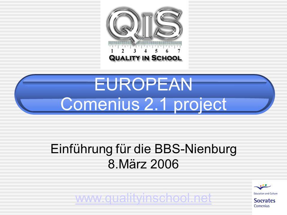 EUROPEAN Comenius 2.1 project Einführung für die BBS-Nienburg 8.März 2006 www.qualityinschool.net