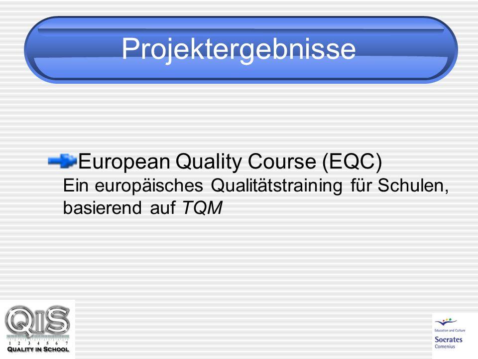 Projektergebnisse European Quality Course (EQC) Ein europäisches Qualitätstraining für Schulen, basierend auf TQM