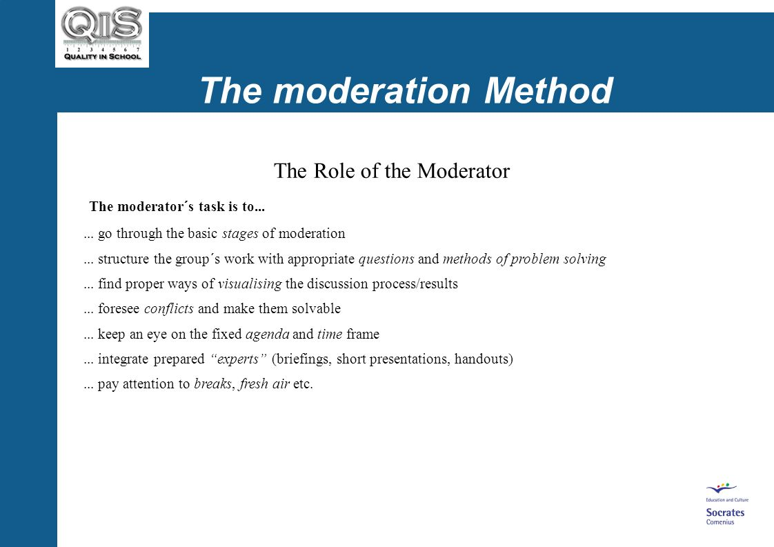 The moderation Method The Role of the Moderator Key problem in many schools: moderator = headmaster WHY.