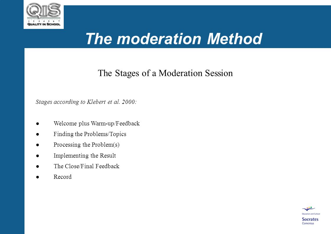 The moderation Method The Role of the Moderator Three recommendations for QiS groups: Moderation pairs are better than singles.