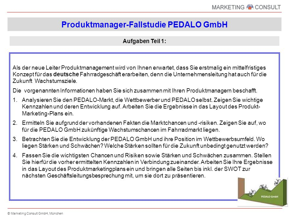 © Marketing Consult GmbH, München Nachdem die Ausgangssituation von allen Beteiligten nun gleich gesehen wird, geht es nun um die Frage, was sich die PEDALO GmbH marketingmäßig für die nächsten drei Jahre vornehmen will.