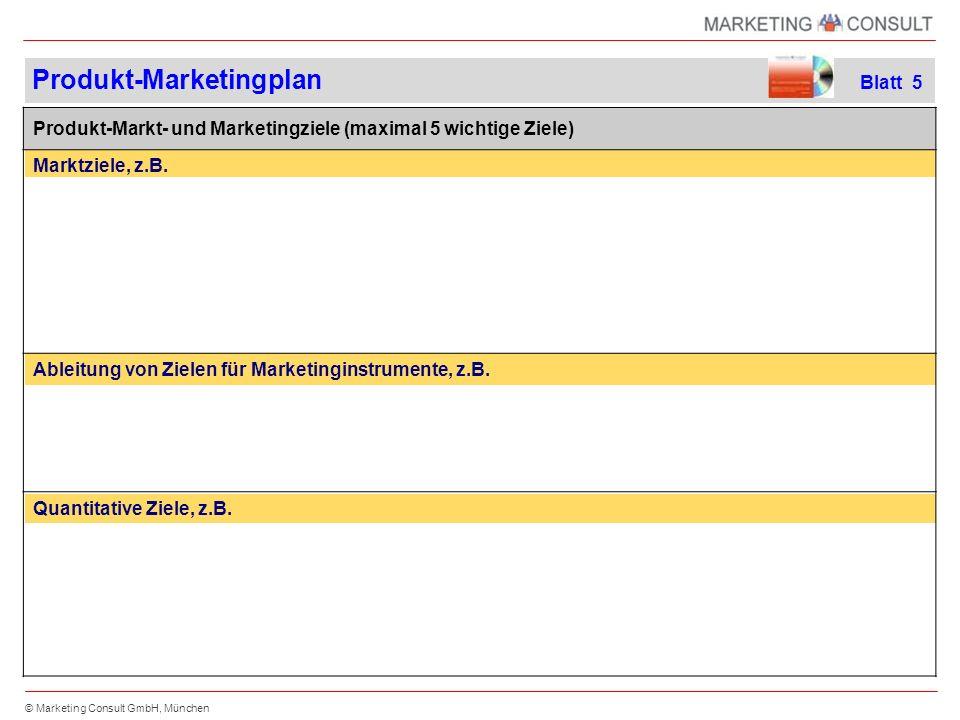 © Marketing Consult GmbH, München Produkt-Markt- und Marketingziele (maximal 5 wichtige Ziele) Marktziele, z.B.