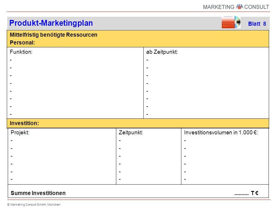 © Marketing Consult GmbH, München Mittelfristig benötigte Ressourcen Personal: Funktion: - ab Zeitpunkt: - Investition: Projekt: - Zeitpunkt: - Investitionsvolumen in 1.000 : - Summe Investitionen..........