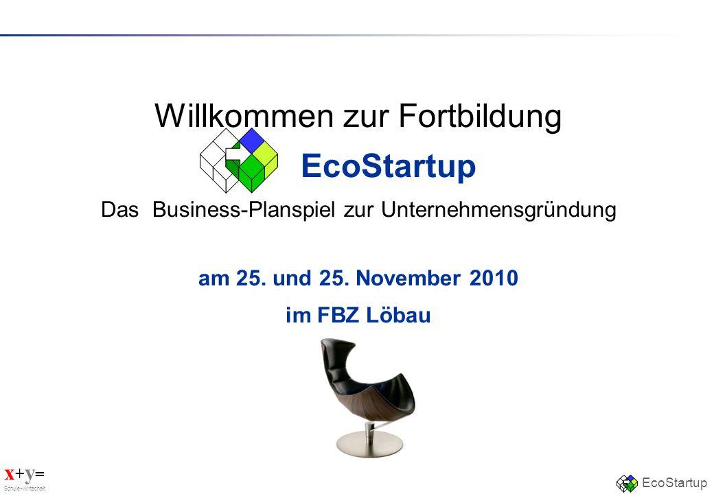 x + y = Schule+Wirtschaft EcoStartup Willkommen zur Fortbildung EcoStartup Das Business-Planspiel zur Unternehmensgründung am 25. und 25. November 201