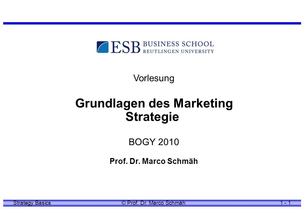 Strategy Basics© Prof. Dr. Marco Schmäh1 - 1 Vorlesung Grundlagen des Marketing Strategie BOGY 2010 Prof. Dr. Marco Schmäh