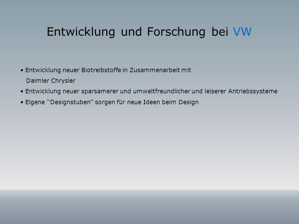 Entwicklung und Forschung bei VW Entwicklung neuer Biotreibstoffe in Zusammenarbeit mit Daimler Chrysler Entwicklung neuer sparsamerer und umweltfreun