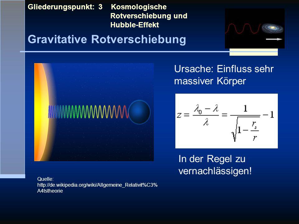 Gravitative Rotverschiebung Gliederungspunkt: 3 Kosmologische Rotverschiebung und Hubble-Effekt Ursache: Einfluss sehr massiver Körper In der Regel zu