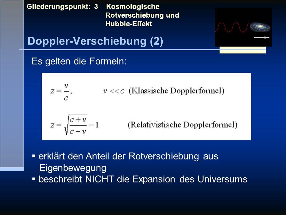 Doppler-Verschiebung (2) Gliederungspunkt: 3 Kosmologische Rotverschiebung und Hubble-Effekt Es gelten die Formeln: erklärt den Anteil der Rotverschie