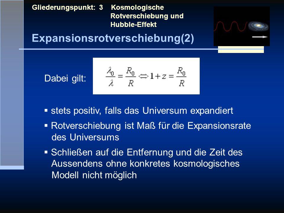 Expansionsrotverschiebung(2) Gliederungspunkt: 3 Kosmologische Rotverschiebung und Hubble-Effekt Dabei gilt: stets positiv, falls das Universum expand