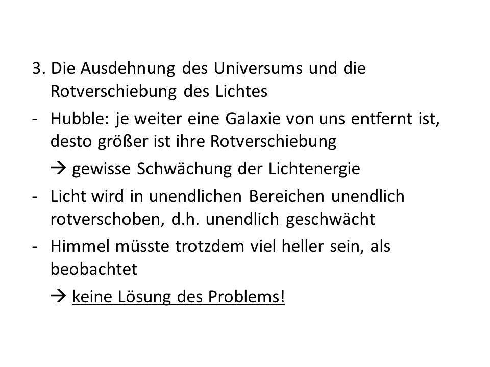 3. Die Ausdehnung des Universums und die Rotverschiebung des Lichtes -Hubble: je weiter eine Galaxie von uns entfernt ist, desto größer ist ihre Rotve