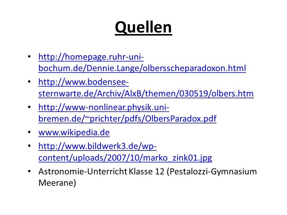 Quellen http://homepage.ruhr-uni- bochum.de/Dennie.Lange/olbersscheparadoxon.html http://homepage.ruhr-uni- bochum.de/Dennie.Lange/olbersscheparadoxon