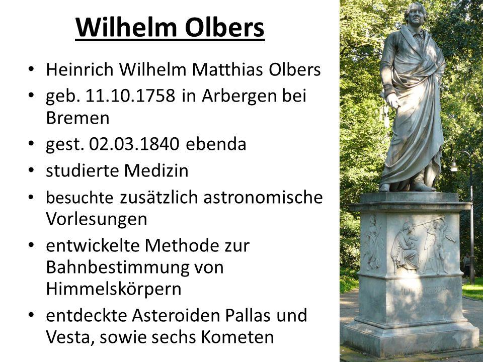 Wilhelm Olbers Heinrich Wilhelm Matthias Olbers geb. 11.10.1758 in Arbergen bei Bremen gest. 02.03.1840 ebenda studierte Medizin besuchte zusätzlich a