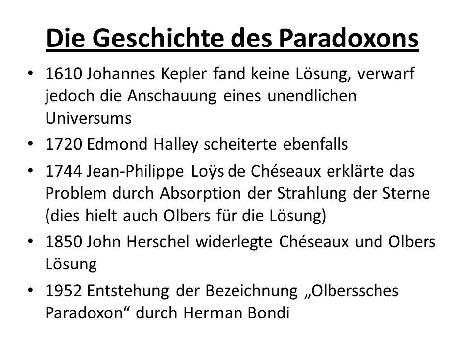 Die Geschichte des Paradoxons 1610 Johannes Kepler fand keine Lösung, verwarf jedoch die Anschauung eines unendlichen Universums 1720 Edmond Halley sc