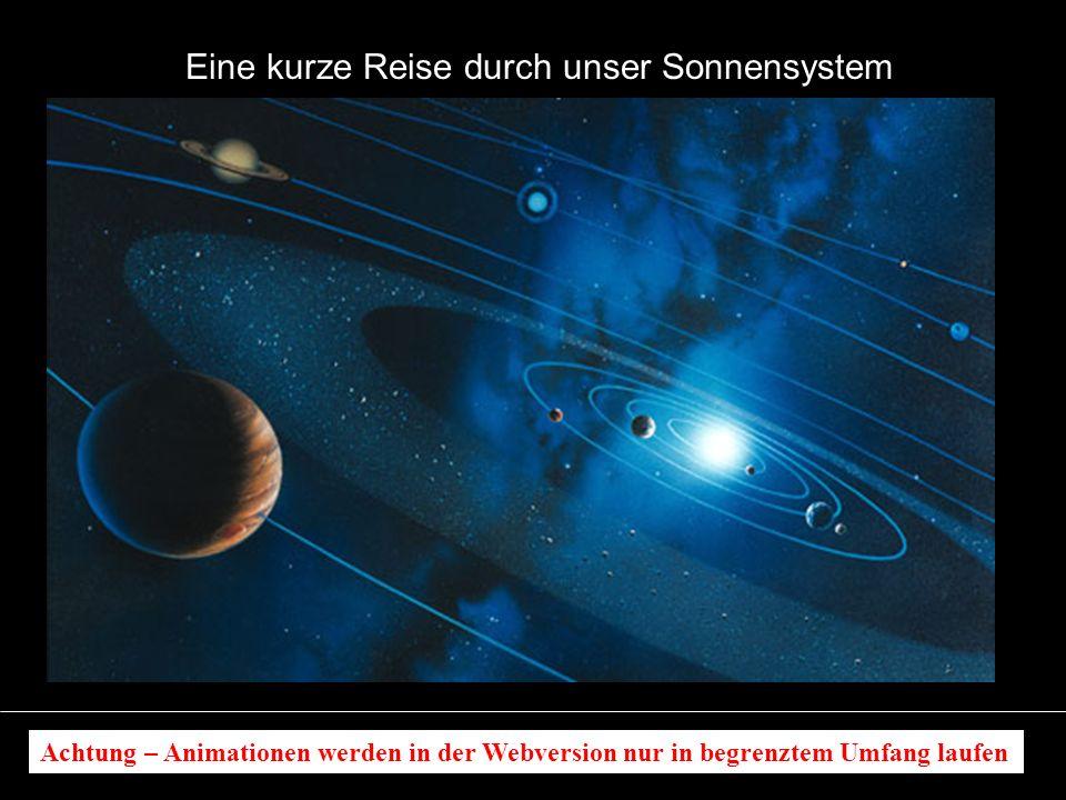 Eine kurze Reise durch unser Sonnensystem Achtung – Animationen werden in der Webversion nur in begrenztem Umfang laufen
