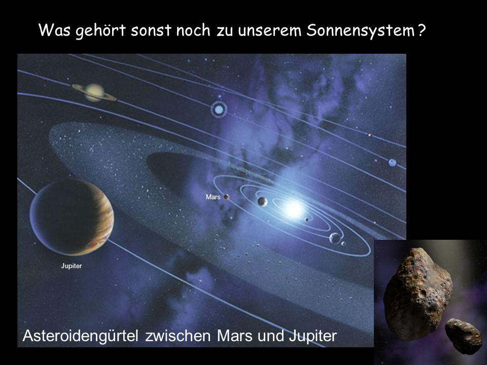 Was gehört sonst noch zu unserem Sonnensystem ?. Asteroidengürtel zwischen Mars und Jupiter Jupiter Mars
