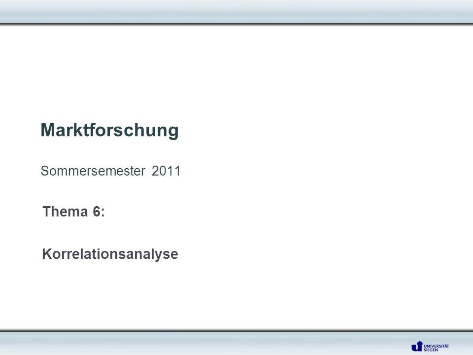 Marktforschung Sommersemester 2011 Thema 6: Korrelationsanalyse