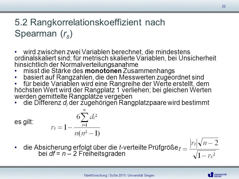 5.2 Rangkorrelationskoeffizient nach Spearman (r s ) wird zwischen zwei Variablen berechnet, die mindestens ordinalskaliert sind; für metrisch skalier